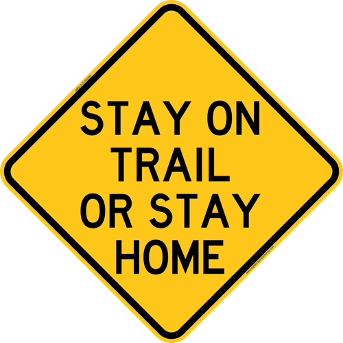 The sign says it all, stay on the trail or stay home.