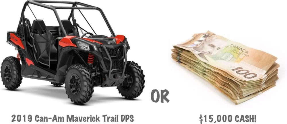 This year's grand prize is your choice of a 2019 Can-Am Maverick Trail DPS or $15,000 Cash. Buy your tickets online by August 24, 2018.